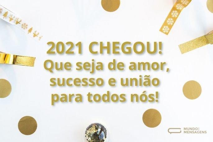2021 chegou! Que seja de amor, sucesso e união para todos nós!