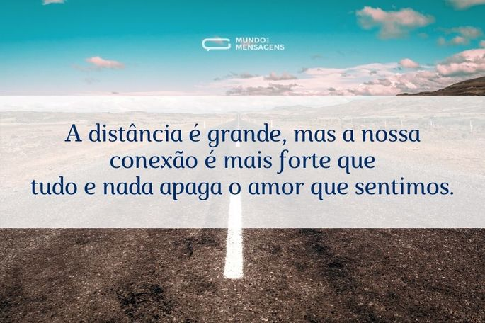 A distância é grande, mas a nossa conexão é mais forte que tudo e nada apaga o amor que sentimos.