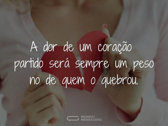 A dor de um coração partido será sempre um peso no de quem o quebrou.