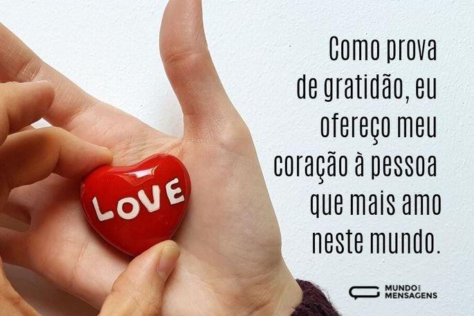 Como prova de gratidão, eu ofereço meu coração à pessoa que mais amo neste mundo.