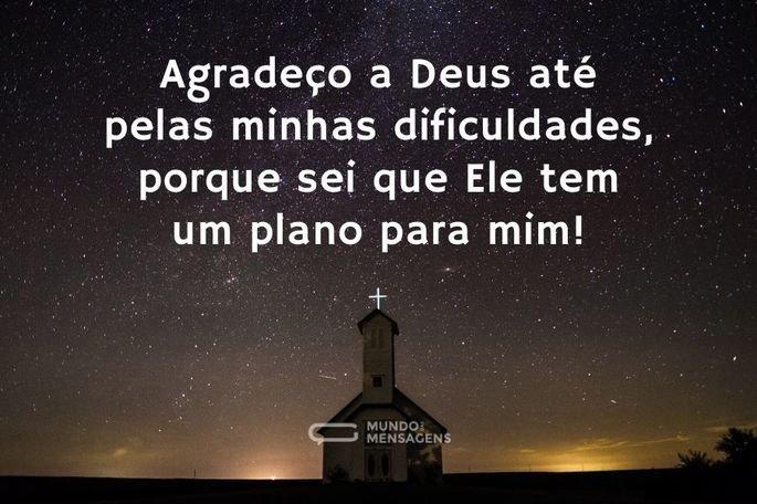 Agradeço a Deus até pelas minhas dificuldades, porque sei que Ele tem um plano para mim!