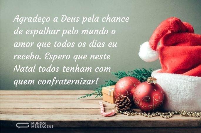 Agradeço a Deus pela chance de espalhar pelo mundo o amor que todos os dias eu recebo. Espero que neste Natal todos tenham com quem confraternizar!
