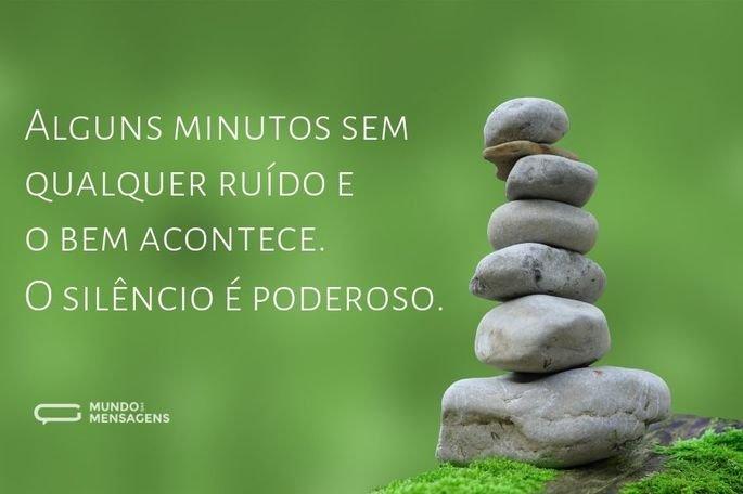 Alguns minutos sem qualquer ruído e o bem acontece. O silêncio é poderoso.