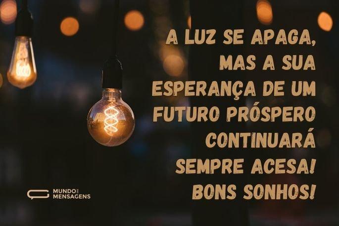 A luz se apaga, mas a sua esperança de um futuro próspero continuará sempre acesa! Bons sonhos!
