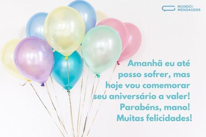Amanhã eu até posso sofrer, mas hoje vou comemorar seu aniversário a valer! Parabéns, mano! Muitas felicidades!