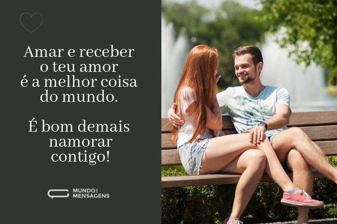 Amar e receber o teu amor é a melhor coisa do mundo. É bom demais namorar contigo!