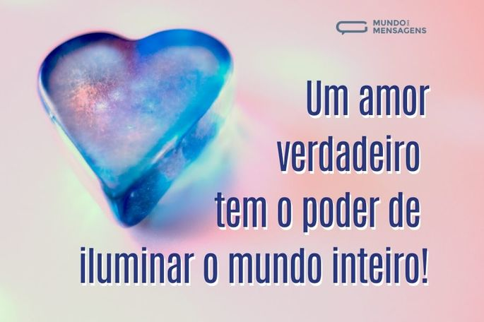 Um amor verdadeiro tem o poder de iluminar o mundo inteiro!
