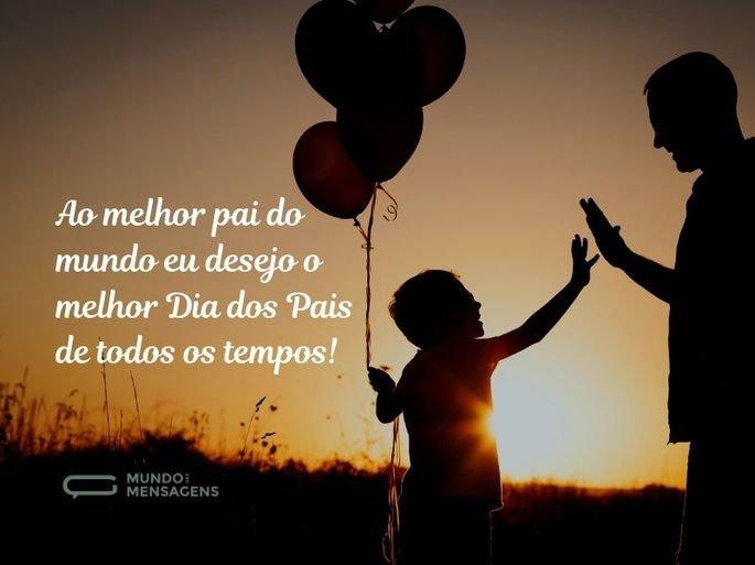 Ao melhor pai do mundo eu desejo o melhor Dia dos Pais de todos os tempos!