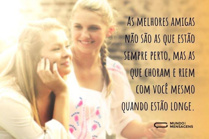 As melhores amigas não são as que estão sempre perto, mas as que choram e riem com você mesmo quando estão longe.