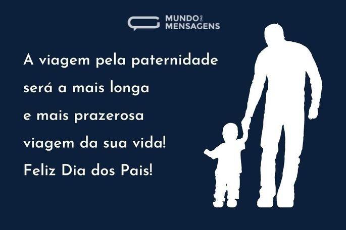 A viagem pela paternidade será a mais longa e mais prazerosa viagem da sua vida! Feliz Dia dos Pais!