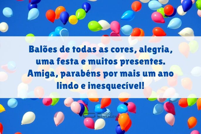 Balões de todas as cores, alegria, uma festa e muitos presentes. Amiga, parabéns por mais um ano lindo e inesquecível!