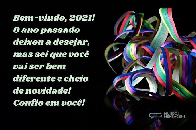 Bem-vindo, 2021! O ano passado deixou a desejar, mas sei que você vai ser bem diferente e cheio de novidade! Confio em você!