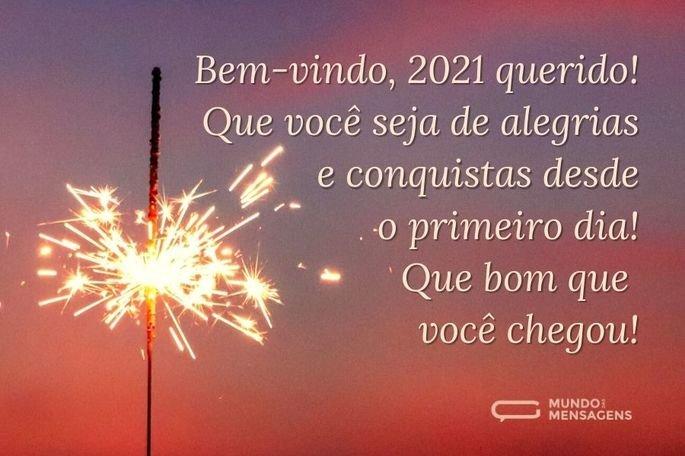 Bem-vindo, 2021 querido! Que você seja de alegrias e conquistas desde o primeiro dia! Que bom que você chegou!
