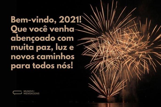 Bem-vindo, 2021! Que você venha abençoado com muita paz, luz e novos caminhos para todos nós!