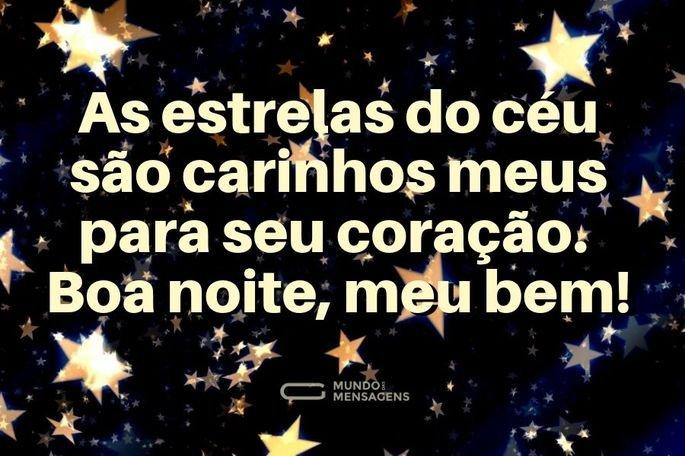 As estrelas do céu são carinhos meus para seu coração. Boa noite, meu bem!