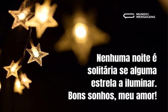 Nenhuma noite é solitária se alguma estrela a iluminar. Bons sonhos, meu amor!