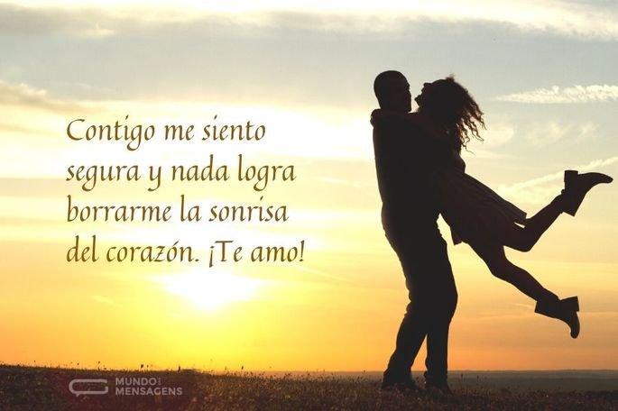 Contigo me siento segura y nada logra borrarme la sonrisa del corazón. ¡Te amo!