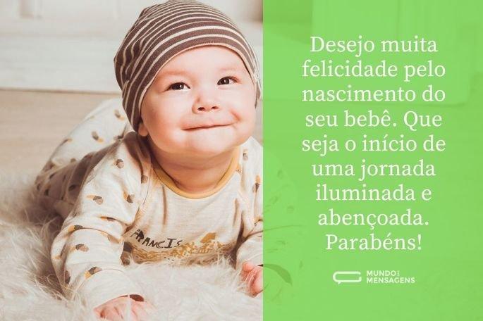 Desejo muita felicidade pelo nascimento do seu bebê. Que seja o início de uma jornada iluminada e abençoada. Parabéns!