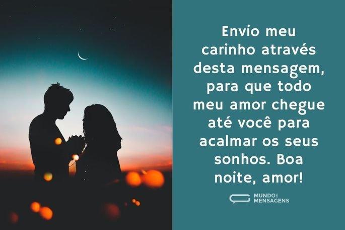 Envio meu carinho através desta mensagem, para que todo meu amor chegue até você para acalmar os seus sonhos. Boa noite, amor!