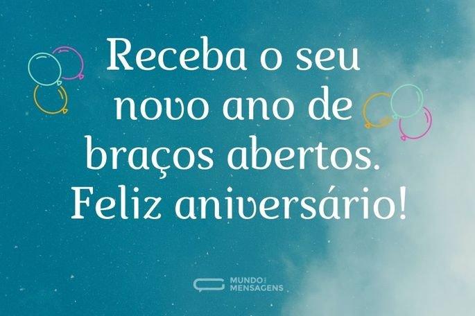 Receba o seu novo ano de braços abertos. Feliz aniversário!