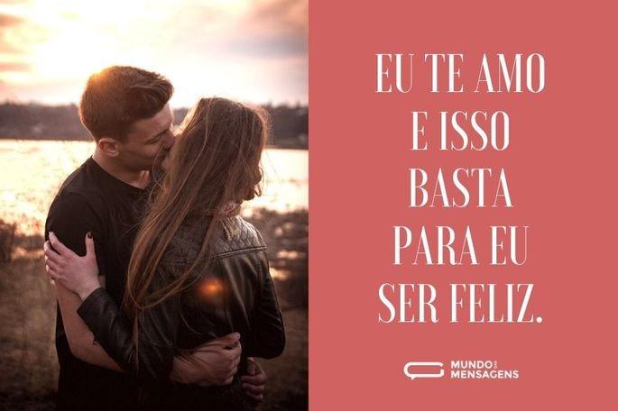 Eu te amo e isso basta para eu ser feliz.