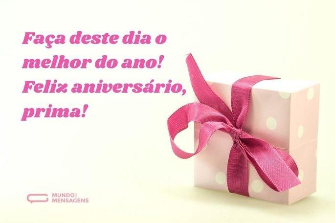 Faça deste dia o melhor do ano! Feliz aniversário, prima!