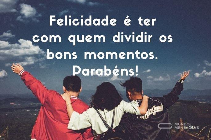 Felicidade é ter com quem dividir os bons momentos. Parabéns!