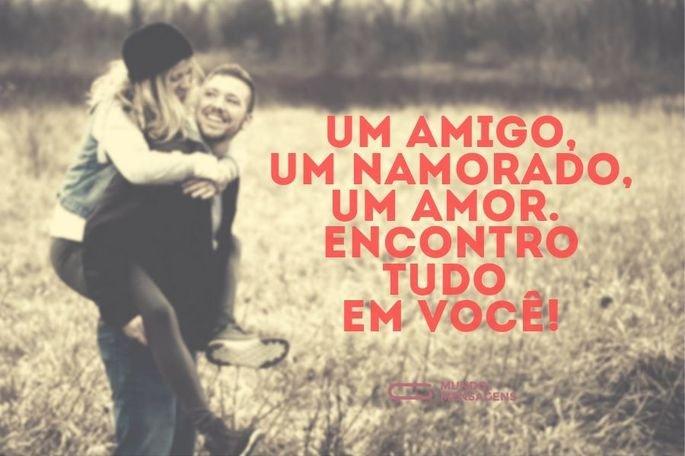 Um amigo, um namorado, um amor. Encontro tudo em você!