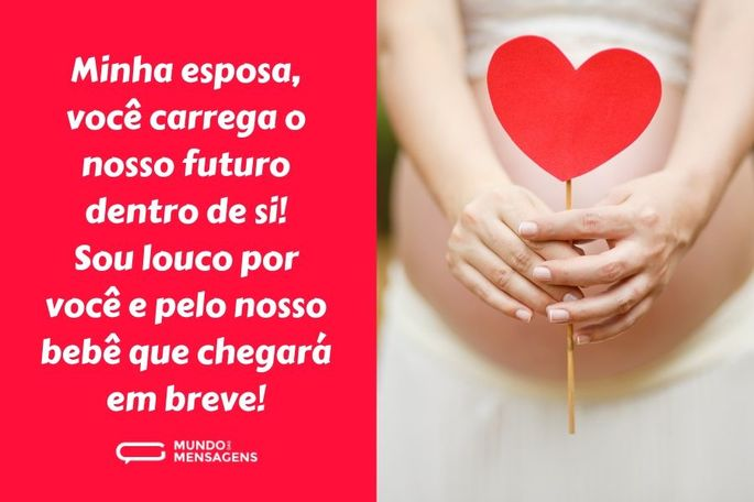 Minha esposa, você carrega o nosso futuro dentro de si! Sou louco por você e pelo nosso bebê que chegará em breve!