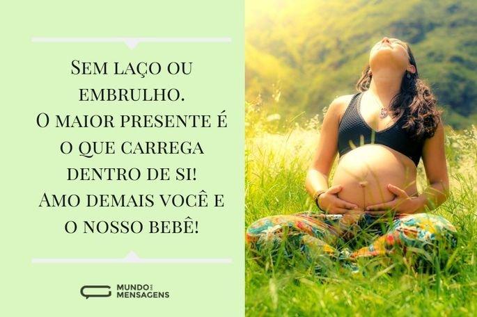 Sem laço ou embrulho. O maior presente é o que você carrega dentro de si! Amo demais você e o nosso bebê!