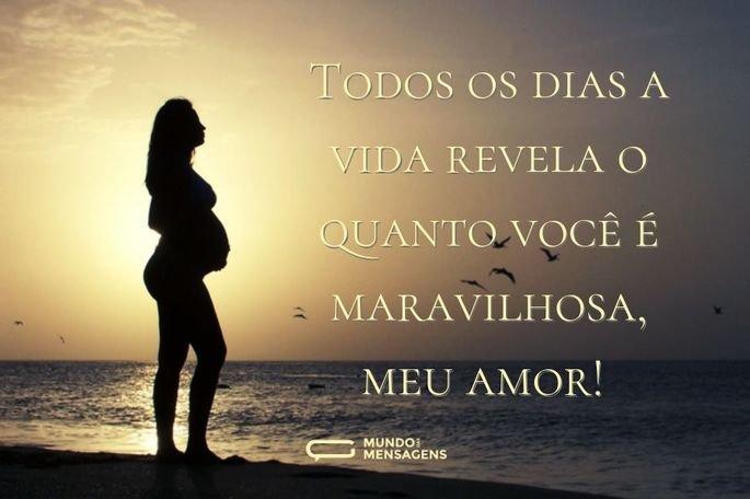 Todos os dias a vida revela o quanto você é maravilhosa, meu amor!
