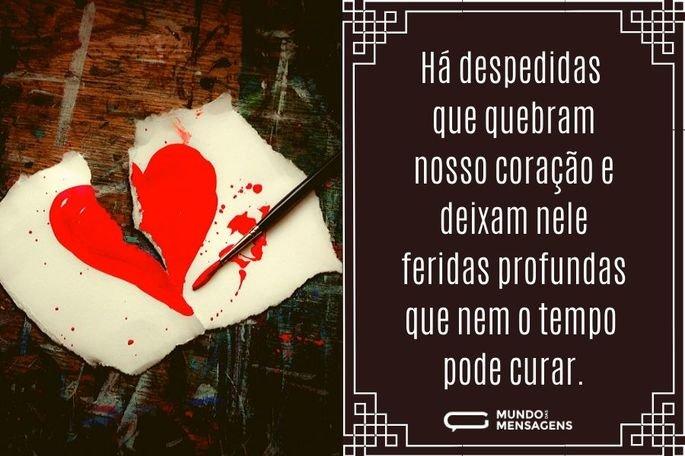 Há despedidas que quebram nosso coração e deixam nele feridas profundas que nem o tempo pode curar.