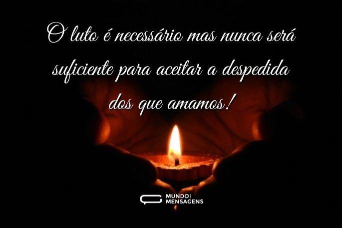 O luto é necessário mas nunca será suficiente para aceitar a despedida dos que amamos!
