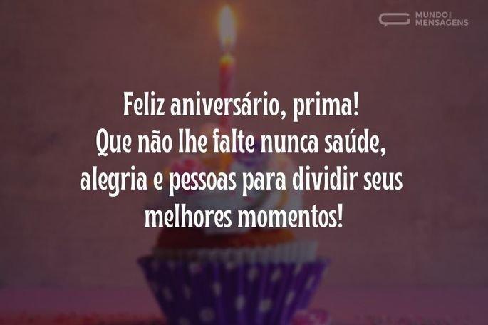 Feliz aniversário, prima! Que não lhe falte nunca saúde, alegria e pessoas para dividir seus melhores momentos!