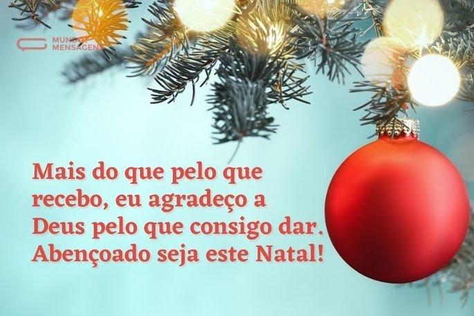 Mais do que pelo que recebo, eu agradeço a Deus pelo que consigo dar. Abençoado seja este Natal!