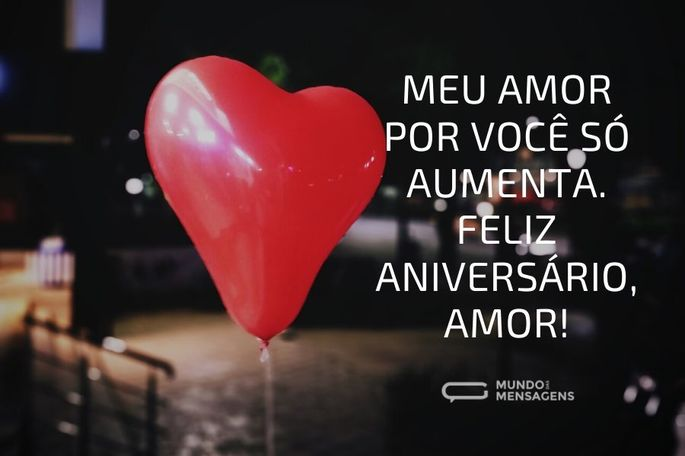 Meu amor por você só aumenta. Feliz aniversário, amor!