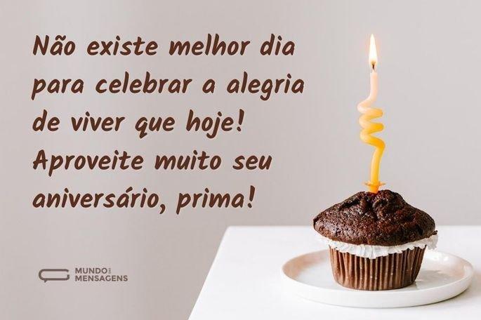 Não existe melhor dia para celebrar a alegria de viver que hoje! Aproveite muito seu aniversário, prima!