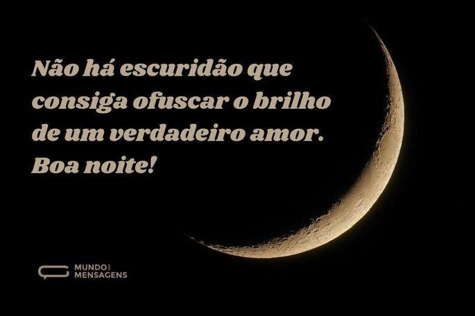 Não há escuridão que consiga ofuscar o brilho de um verdadeiro amor. Boa noite!
