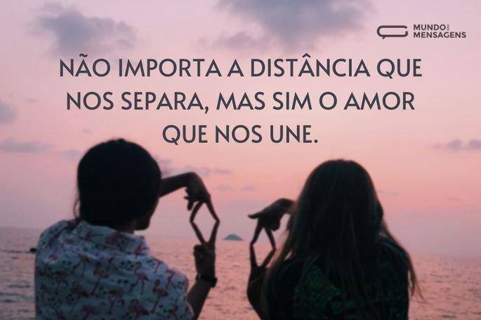 Não importa a distância que nos separa, mas sim o amor que nos une.
