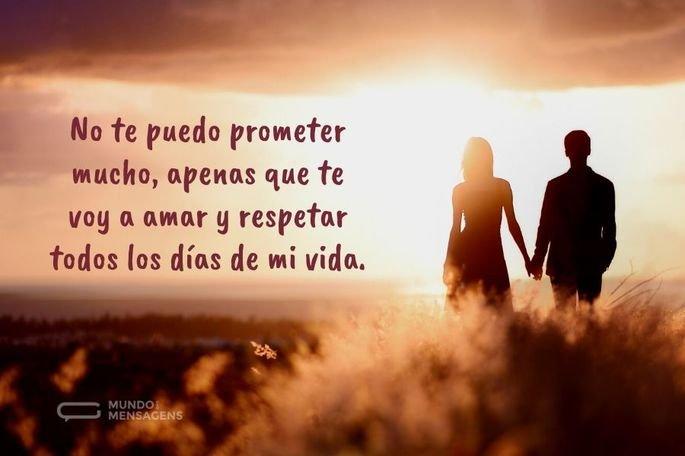 No te puedo prometer mucho, apenas que te voy a amar y respetar todos los días de mi vida.
