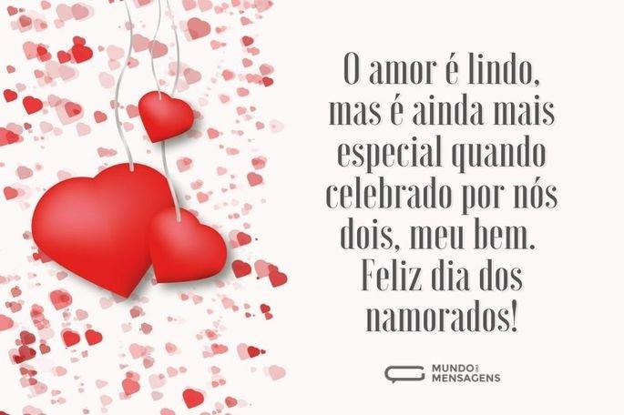 O amor é lindo, mas é ainda mais especial quando celebrado por nós dois, meu bem. Feliz dia dos namorados!
