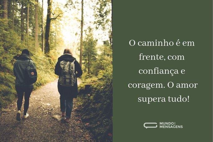 O caminho é em frente, com confiança e coragem. O amor supera tudo!