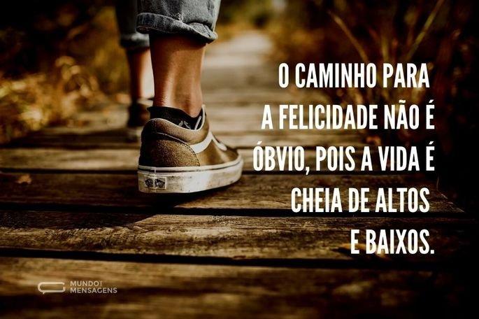 O caminho para a felicidade não é óbvio, pois a vida é cheia de altos e baixos.