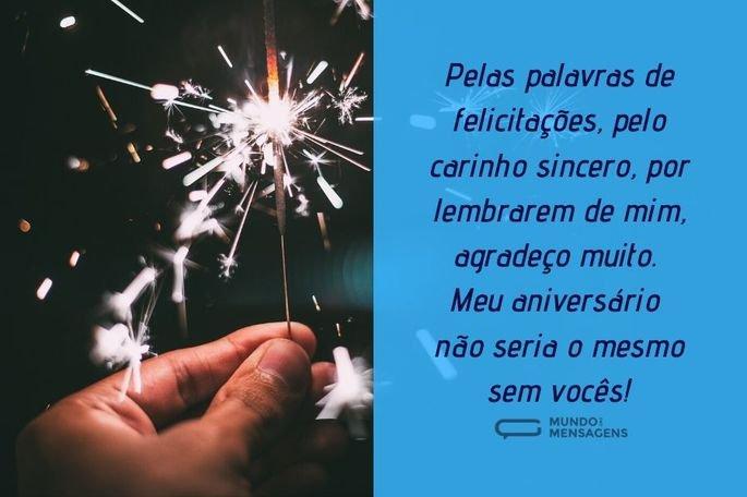 Pelas palavras de felicitações, pelo carinho sincero, por lembrarem de mim, agradeço muito. Meu aniversário não seria o mesmo sem vocês!