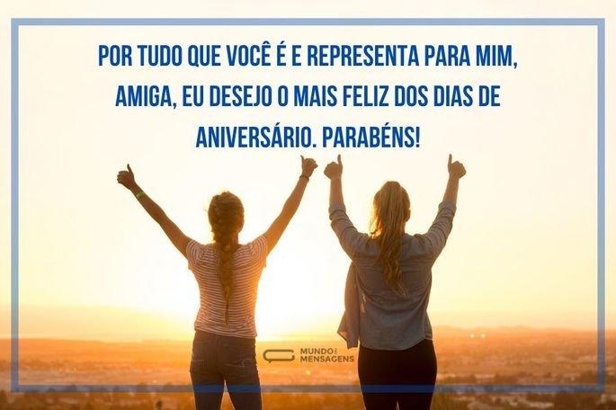 Por tudo que você é e representa para mim, amiga, eu desejo o mais feliz dos dias de aniversário. Parabéns!
