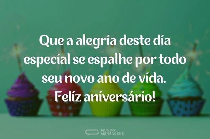 Que a alegria deste dia especial se espalhe por todo seu novo ano de vida. Feliz aniversário!