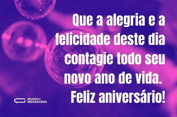Que a alegria e a felicidade deste dia contagie todo seu novo ano de vida. Feliz aniversário!