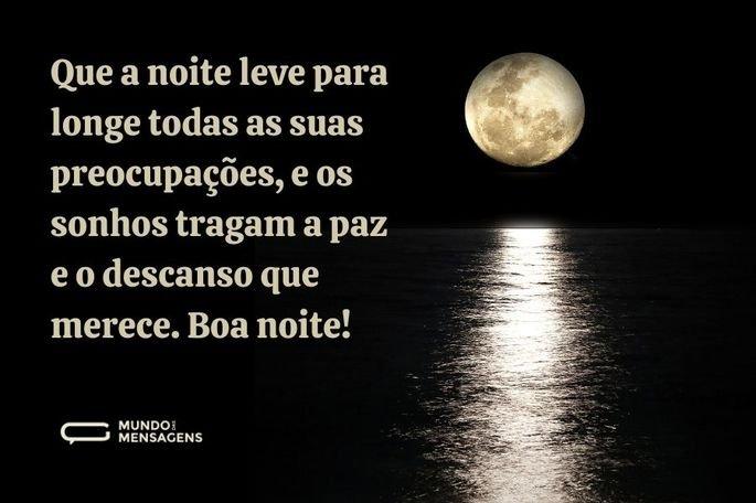 Que a noite leve para longe todas as suas preocupações, e os sonhos tragam a paz e o descanso que merece. Boa noite!