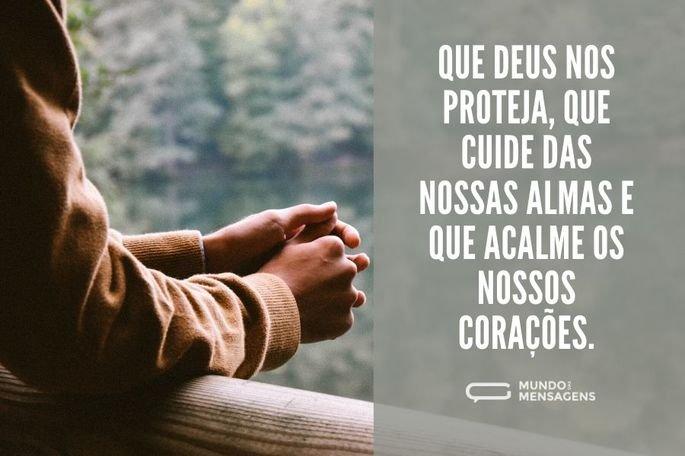 Que Deus nos proteja, que cuide das nossas almas e que acalme os nossos corações.