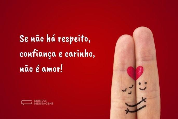 Se não há respeito, confiança e carinho, não é amor!